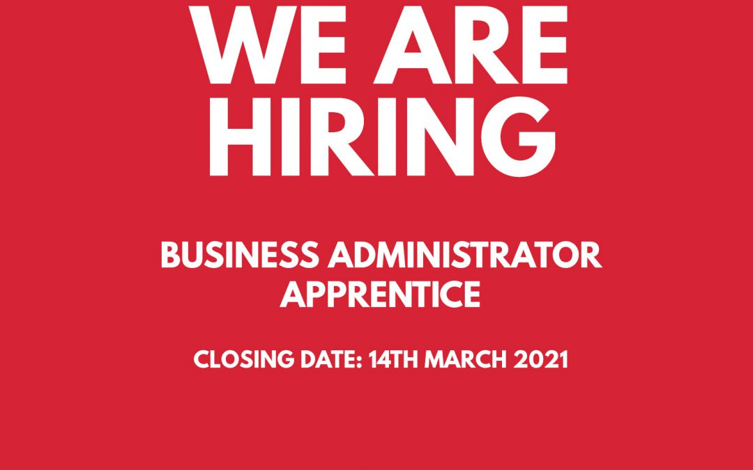 We are hiring – Business Administrator Apprentice